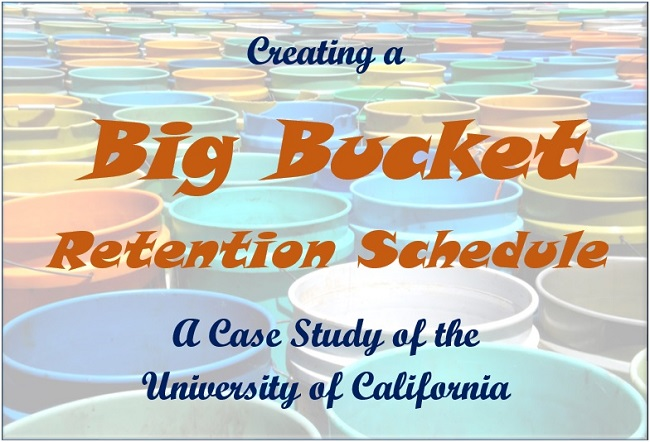 WEBINAR: Creating a Big Bucket Retention Schedule: A Case Study of the University of California