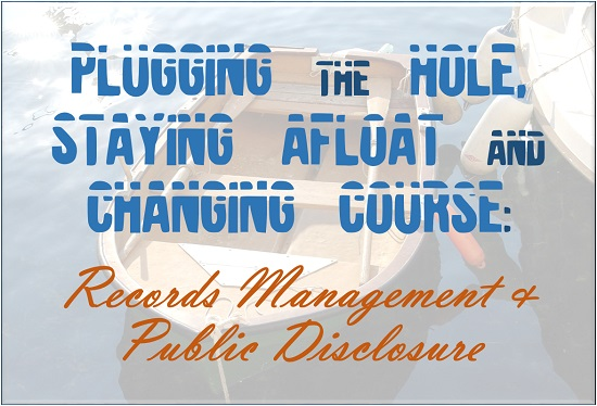 WEBINAR: Plugging the Hole, Staying Afloat and Changing Course : Records Management and Public Discl