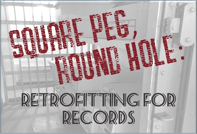 WEBINAR: Square Peg, Round Hole: Retrofitting for Records
